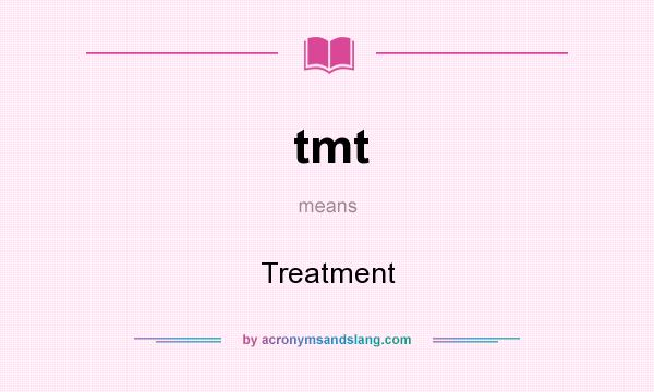 What does tmt mean? It stands for Treatment