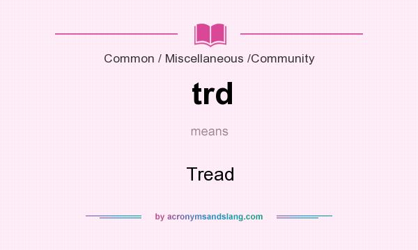 What does trd mean? It stands for Tread