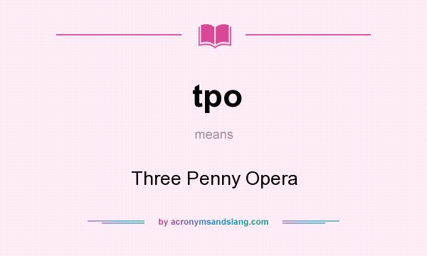 What does tpo mean? It stands for Three Penny Opera