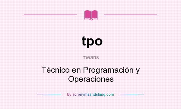 What does tpo mean? It stands for Técnico en Programación y Operaciones