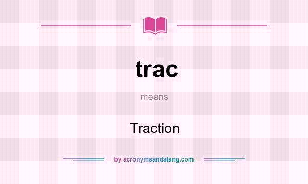 What does trac mean? It stands for Traction