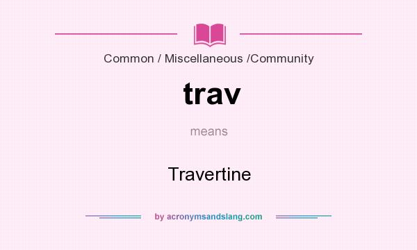 What does trav mean? It stands for Travertine