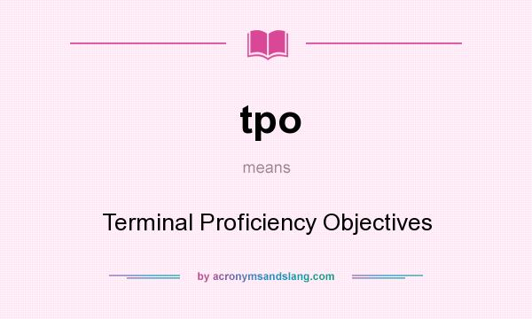 What does tpo mean? It stands for Terminal Proficiency Objectives