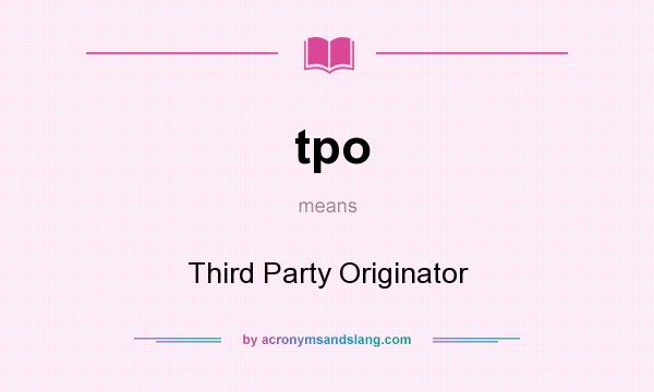 What does tpo mean? It stands for Third Party Originator