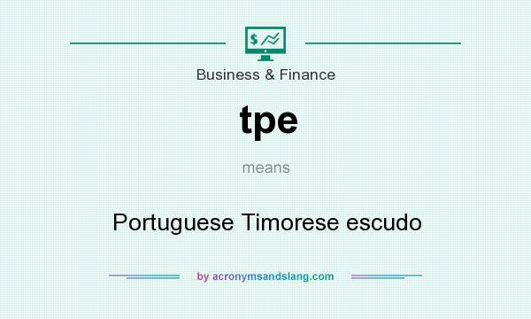 What does tpe mean? It stands for Portuguese Timorese escudo