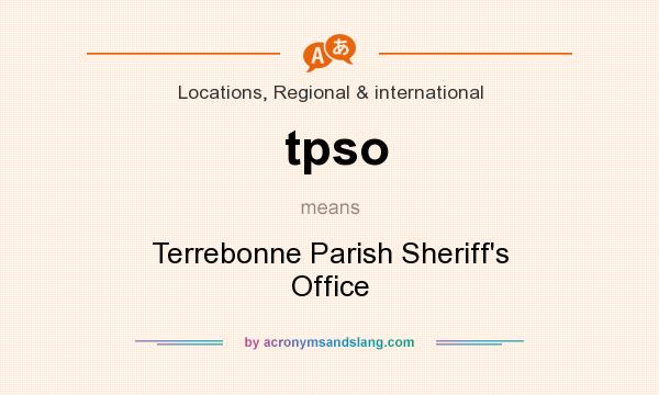 What does tpso mean? It stands for Terrebonne Parish Sheriff`s Office