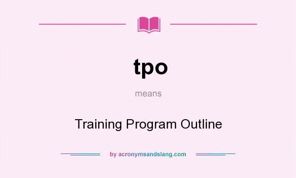 What does tpo mean? It stands for Training Program Outline