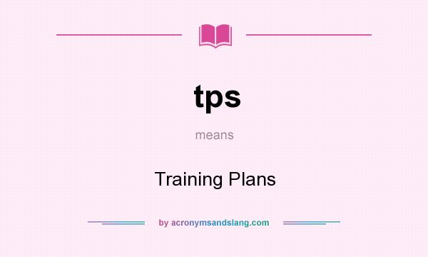 What does tps mean? It stands for Training Plans