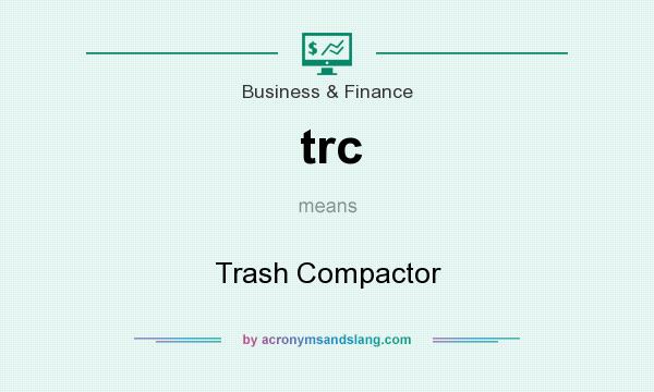 What does trc mean? It stands for Trash Compactor