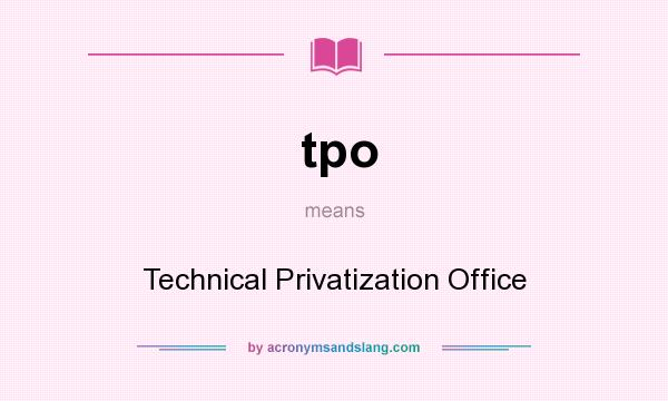 What does tpo mean? It stands for Technical Privatization Office