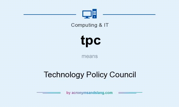 What does tpc mean? It stands for Technology Policy Council