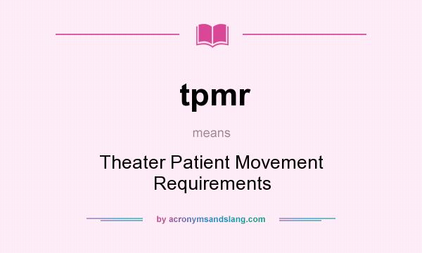 What does tpmr mean? It stands for Theater Patient Movement Requirements