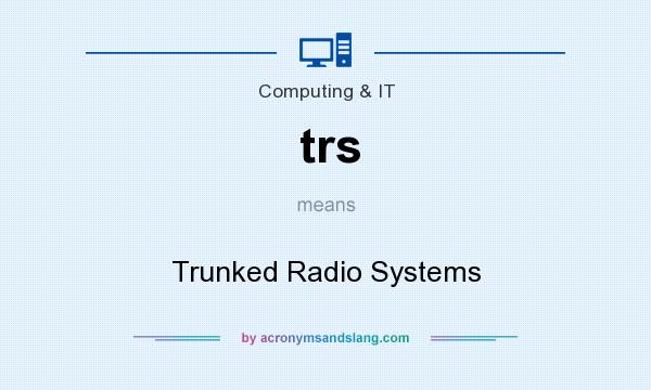 What does trs mean? It stands for Trunked Radio Systems