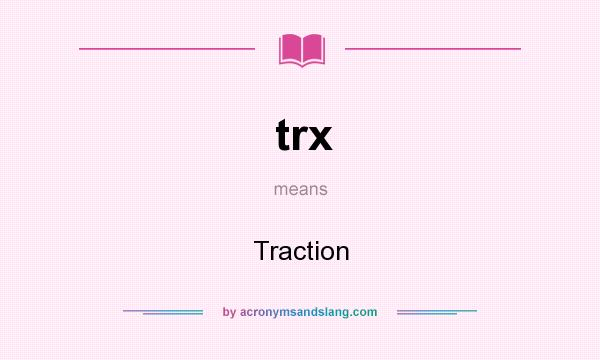 What does trx mean? It stands for Traction