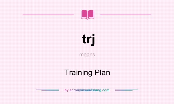 What does trj mean? It stands for Training Plan