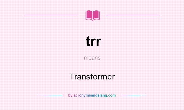 What does trr mean? It stands for Transformer