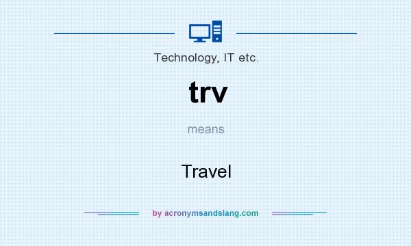 What does trv mean? It stands for Travel