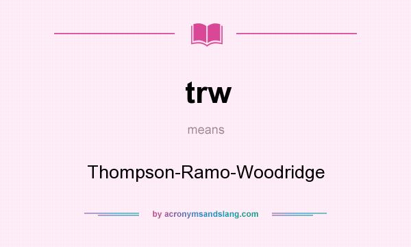What does trw mean? It stands for Thompson-Ramo-Woodridge