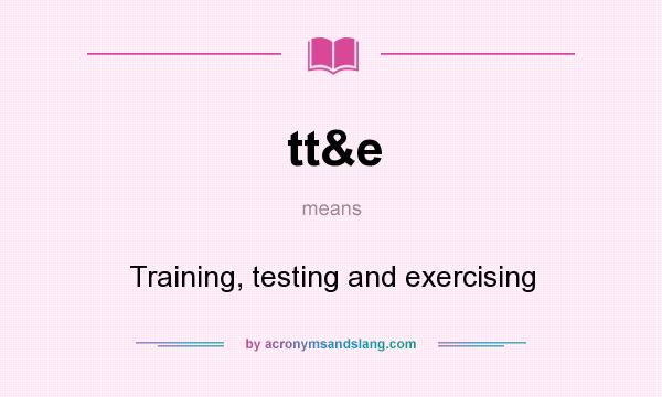What does tt&e mean? It stands for Training, testing and exercising