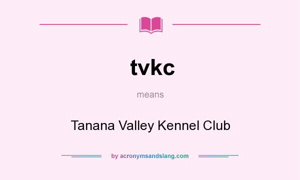What does tvkc mean? It stands for Tanana Valley Kennel Club