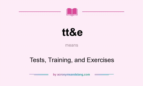 What does tt&e mean? It stands for Tests, Training, and Exercises