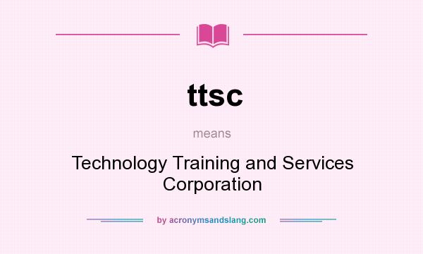 What does ttsc mean? It stands for Technology Training and Services Corporation