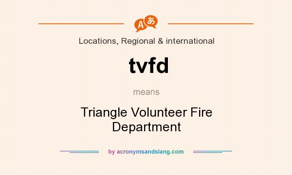 What does tvfd mean? It stands for Triangle Volunteer Fire Department