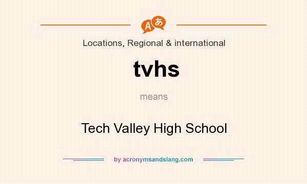 What does tvhs mean? It stands for Tech Valley High School