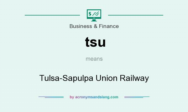 What does tsu mean? It stands for Tulsa-Sapulpa Union Railway