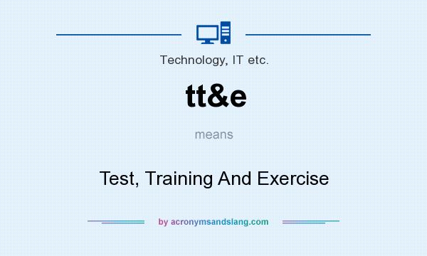 What does tt&e mean? It stands for Test, Training And Exercise