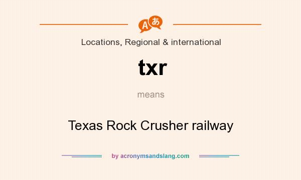 What does txr mean? It stands for Texas Rock Crusher railway