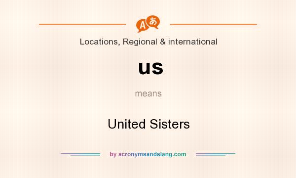 What does us mean? It stands for United Sisters