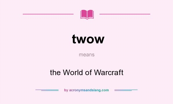 What does twow mean? It stands for the World of Warcraft