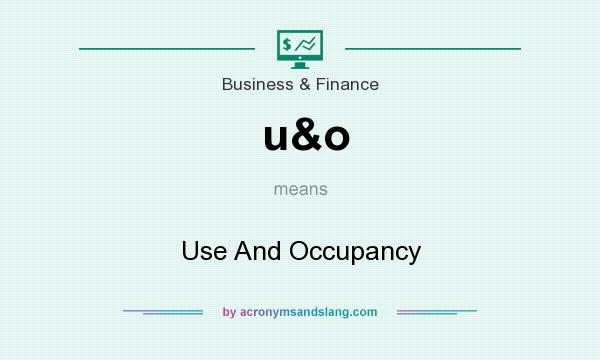 What does u&o mean? It stands for Use And Occupancy