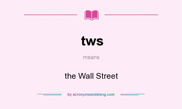 What does tws mean? It stands for the Wall Street
