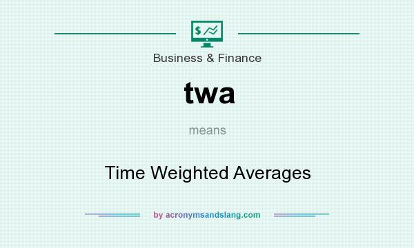 What does twa mean? It stands for Time Weighted Averages