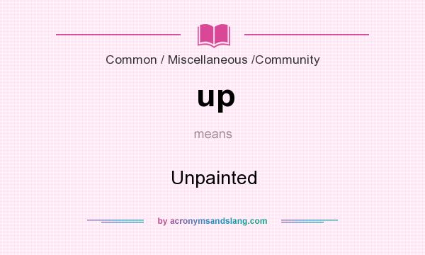 What does up mean? It stands for Unpainted