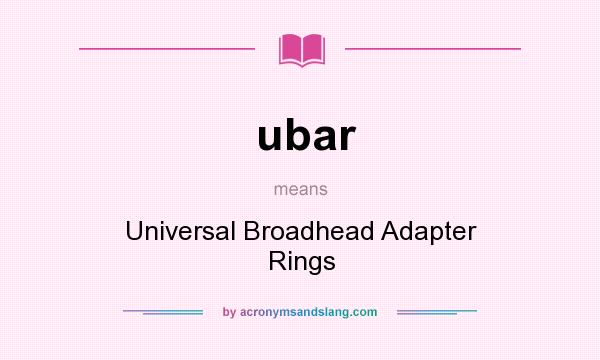 What does ubar mean? It stands for Universal Broadhead Adapter Rings