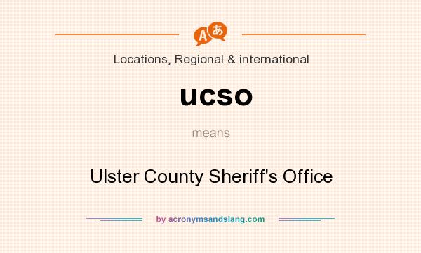 What does ucso mean? It stands for Ulster County Sheriff`s Office