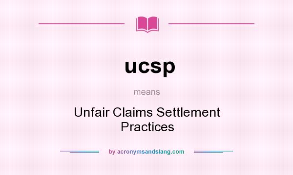 What does ucsp mean? It stands for Unfair Claims Settlement Practices
