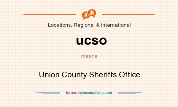 What does ucso mean? It stands for Union County Sheriffs Office