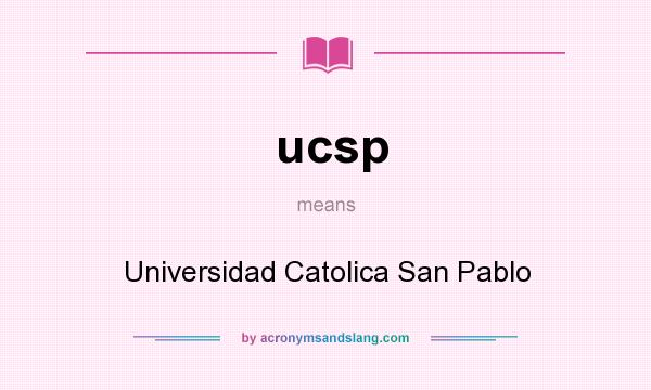What does ucsp mean? It stands for Universidad Catolica San Pablo