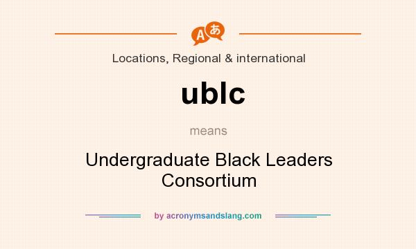 What does ublc mean? It stands for Undergraduate Black Leaders Consortium