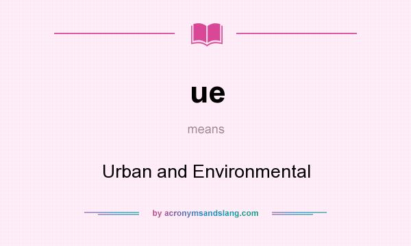 What does ue mean? It stands for Urban and Environmental