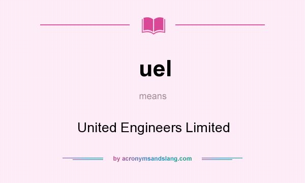 What does uel mean? It stands for United Engineers Limited