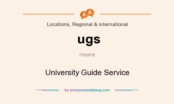 What does ugs mean? It stands for University Guide Service
