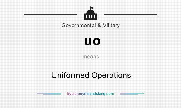 What does uo mean? It stands for Uniformed Operations