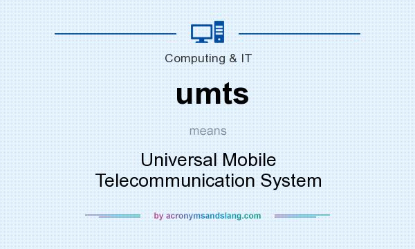 What does umts mean? It stands for Universal Mobile Telecommunication System