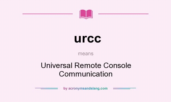 What does urcc mean? It stands for Universal Remote Console Communication
