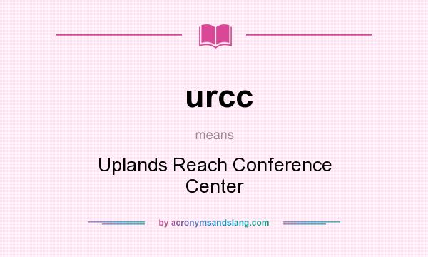 What does urcc mean? It stands for Uplands Reach Conference Center